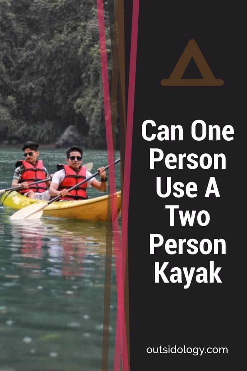 Can One Person Use A Two Person Kayak