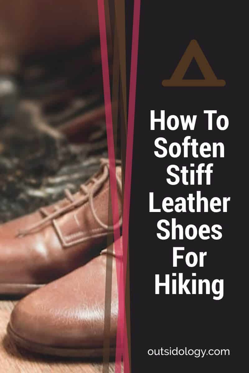 How To Soften Stiff Leather Shoes For Hiking