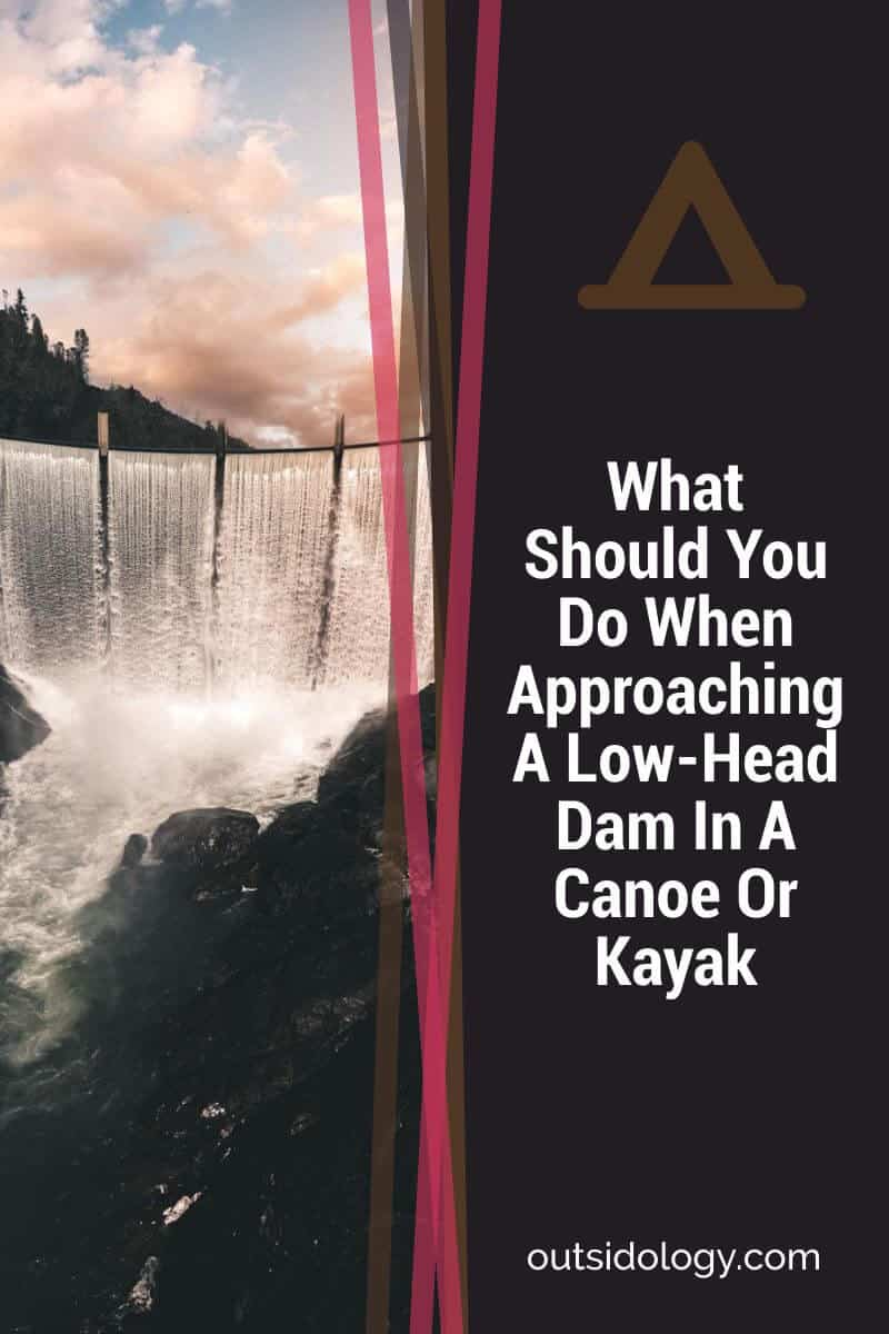 What Should You Do When Approaching A Low-Head Dam In A Canoe Or Kayak