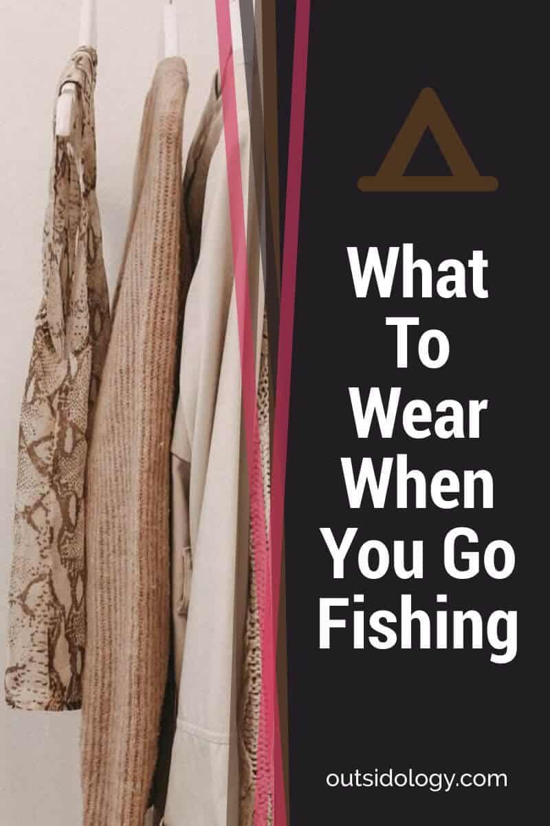 What To Wear When You Go Fishing