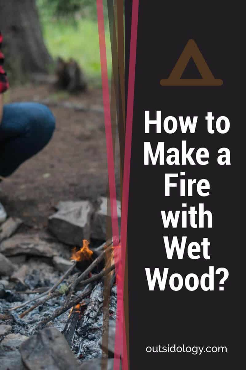 How to Make a Fire with Wet Wood